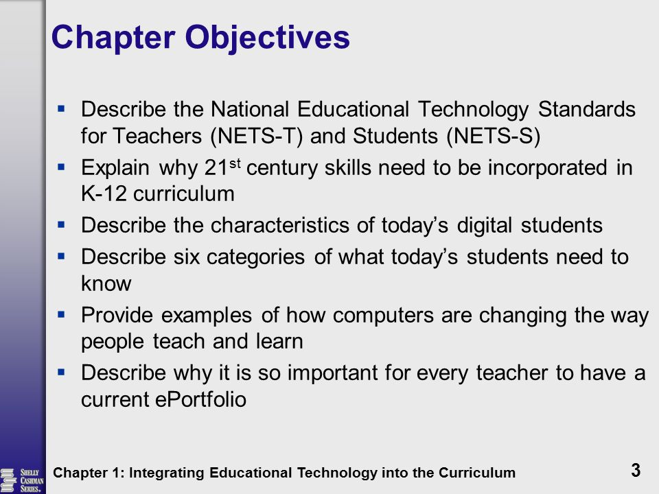 Chapter Objectives Describe the National Educational Technology Standards for Teachers (NETS-T) and Students (NETS-S)