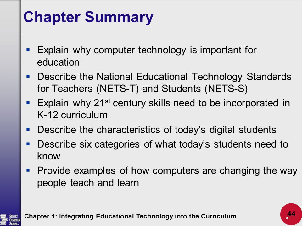 Chapter Summary Explain why computer technology is important for education.