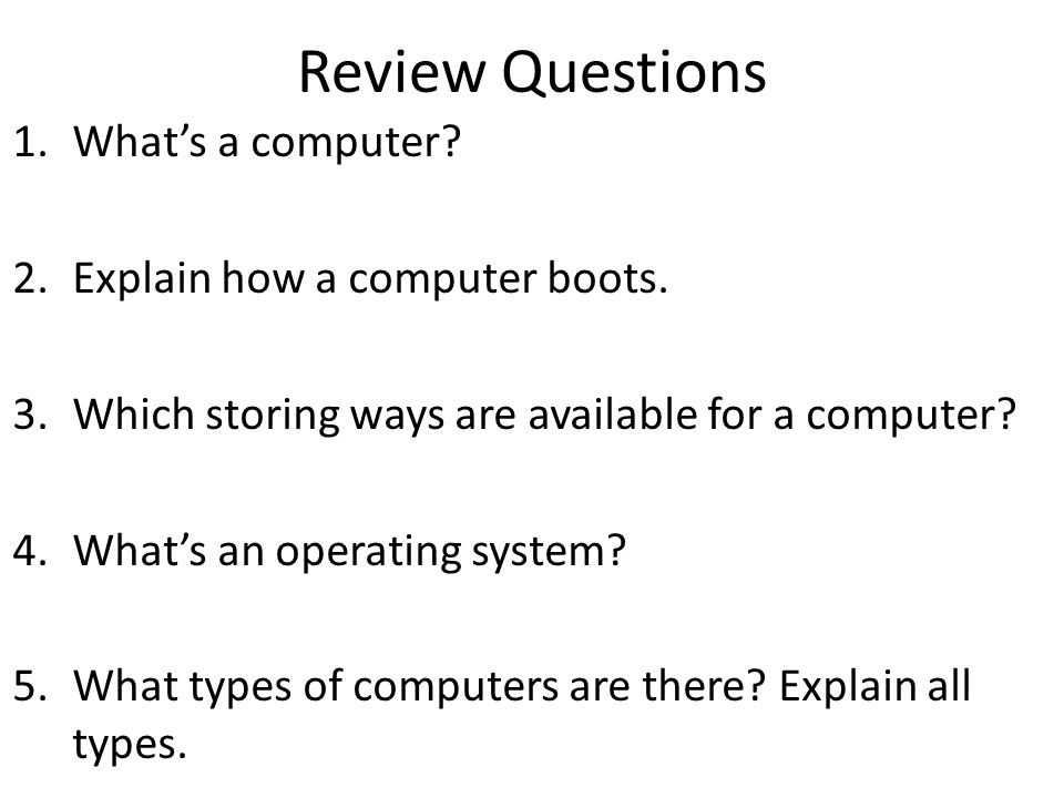 Review Questions What's a computer Explain how a computer boots.