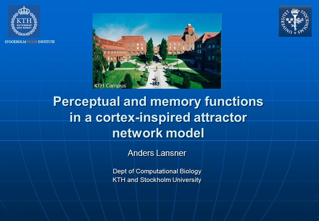 KTH Campus Perceptual and memory functions in a cortex-inspired attractor network model. Anders Lansner.