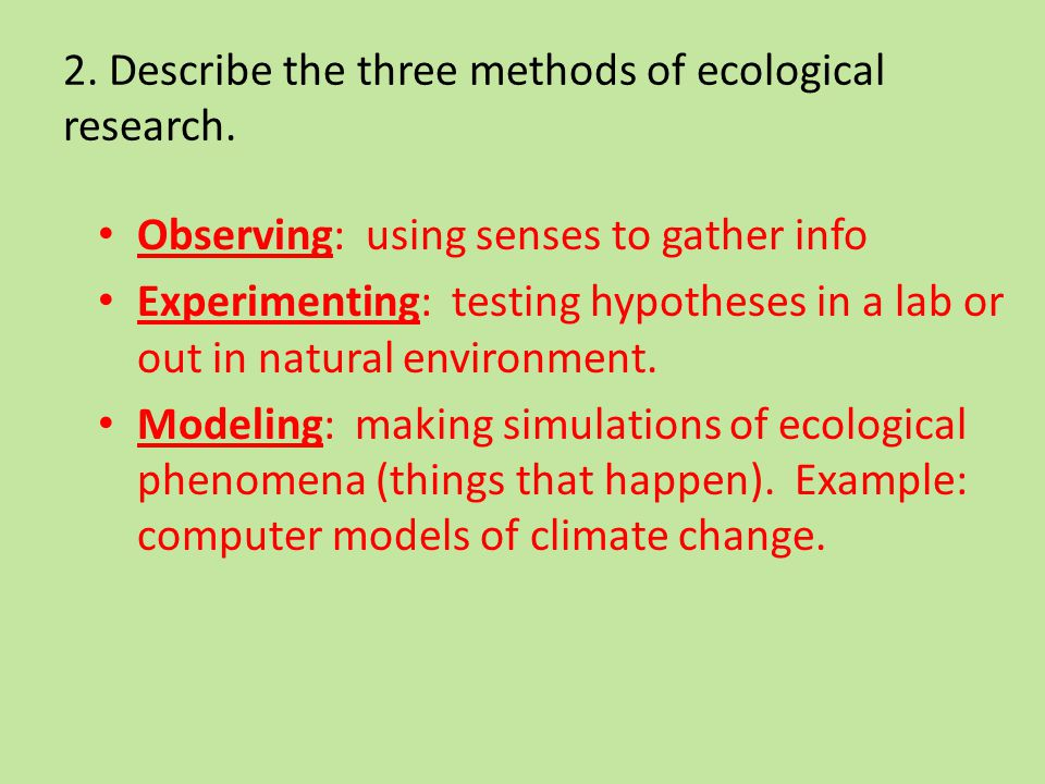2. Describe the three methods of ecological research.