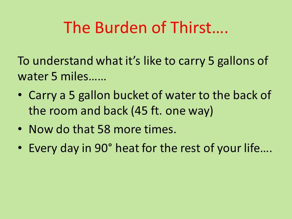 The Burden of Thirst…. To understand what it's like to carry 5 gallons of water 5 miles……