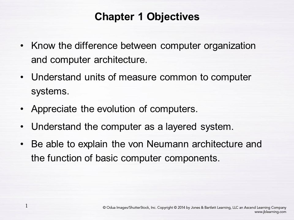 Chapter 1 Objectives Know the difference between computer organization and computer architecture.