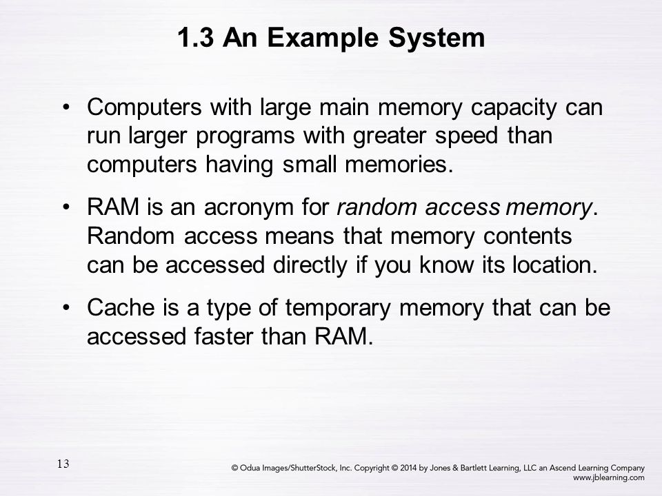 1.3 An Example System Computers with large main memory capacity can run larger programs with greater speed than computers having small memories.