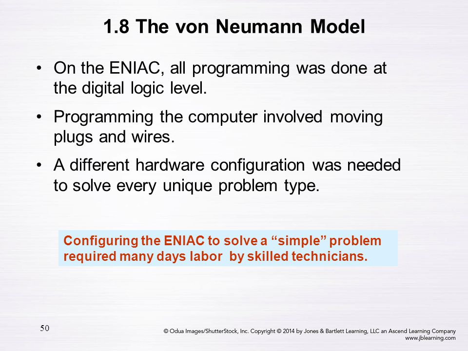 1.8 The von Neumann Model On the ENIAC, all programming was done at the digital logic level.