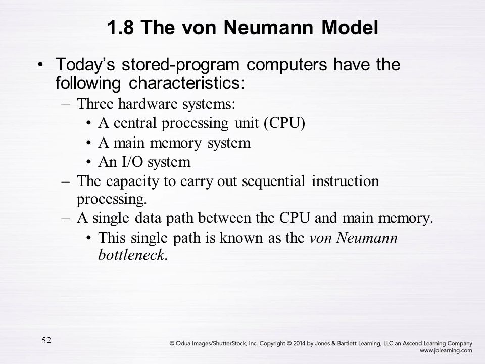 1.8 The von Neumann Model Today's stored-program computers have the following characteristics: Three hardware systems: