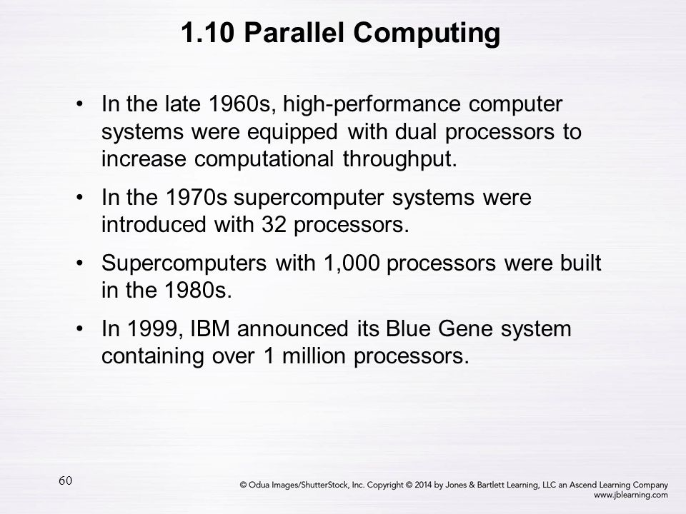 1.10 Parallel Computing In the late 1960s, high-performance computer systems were equipped with dual processors to increase computational throughput.