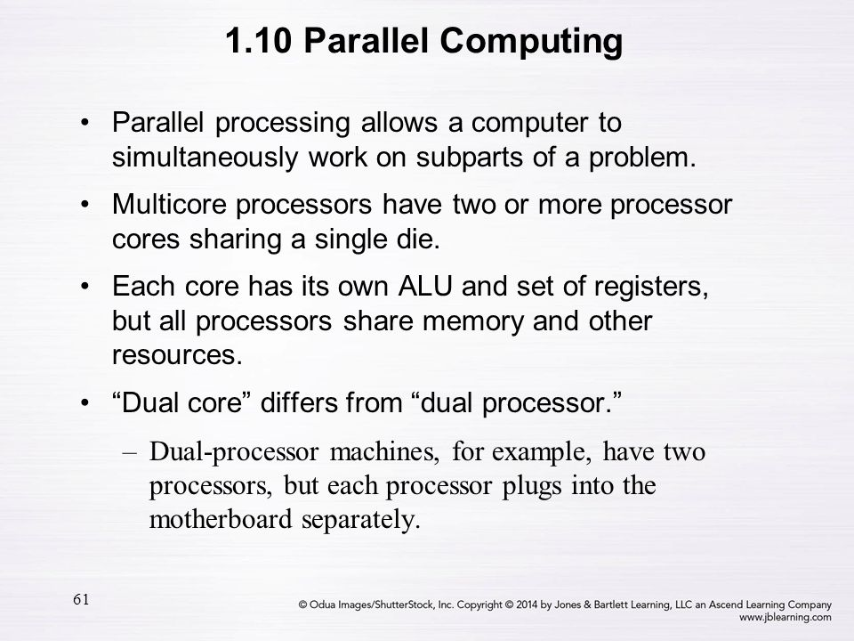 1.10 Parallel Computing Parallel processing allows a computer to simultaneously work on subparts of a problem.