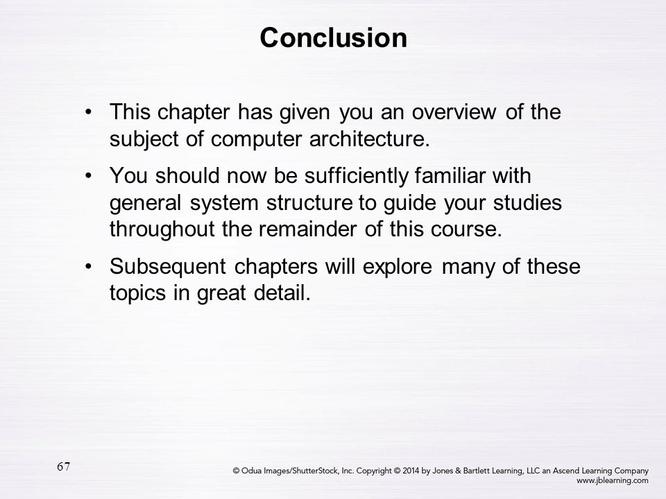 Conclusion This chapter has given you an overview of the subject of computer architecture.