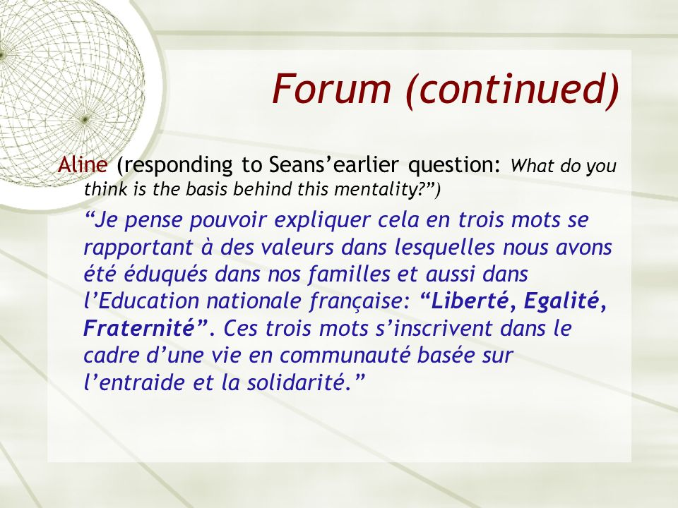 Forum (continued) Aline (responding to Seans'earlier question: What do you think is the basis behind this mentality )