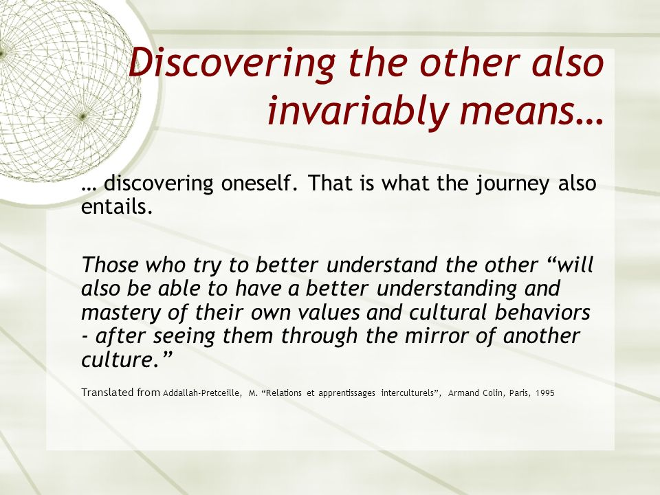 Discovering the other also invariably means…