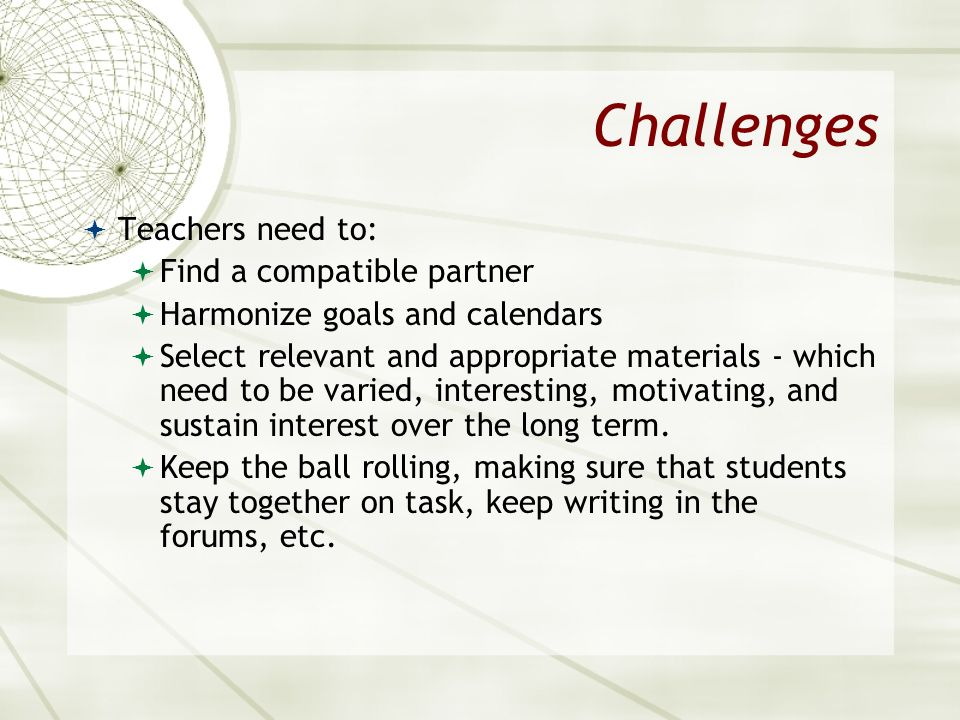 Challenges Teachers need to: Find a compatible partner