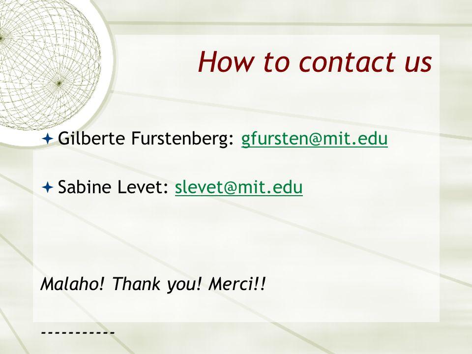 How to contact us Gilberte Furstenberg: gfursten@mit.edu
