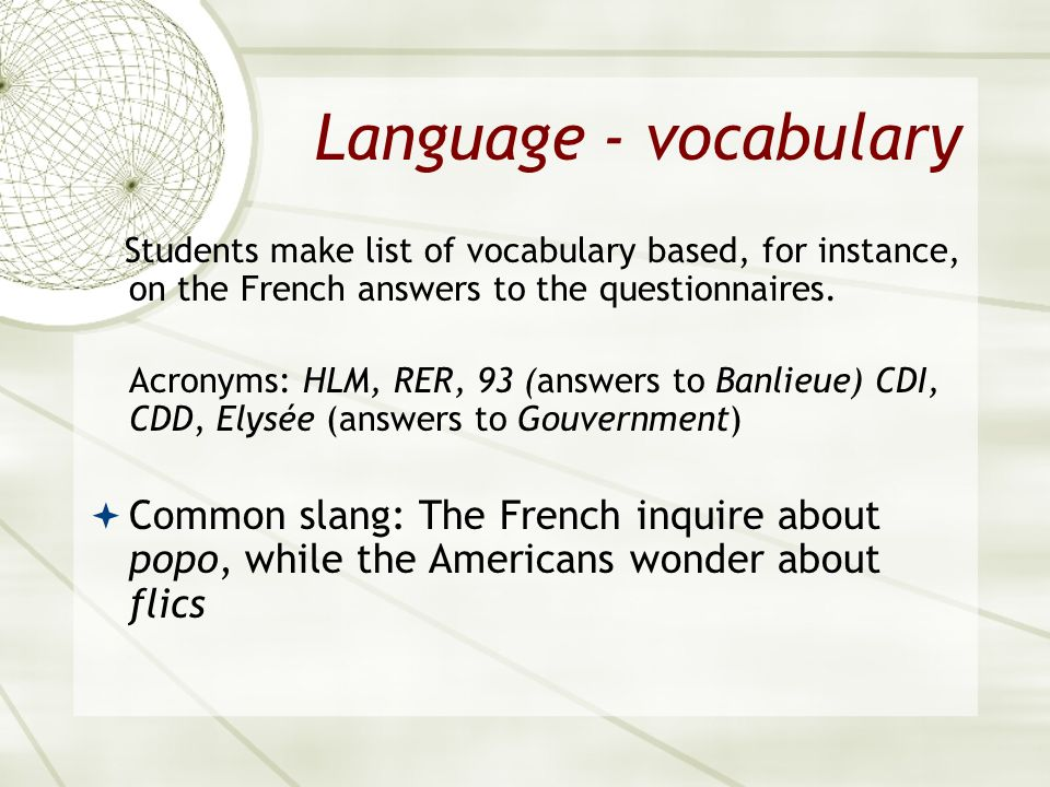 Language - vocabulary Students make list of vocabulary based, for instance, on the French answers to the questionnaires.