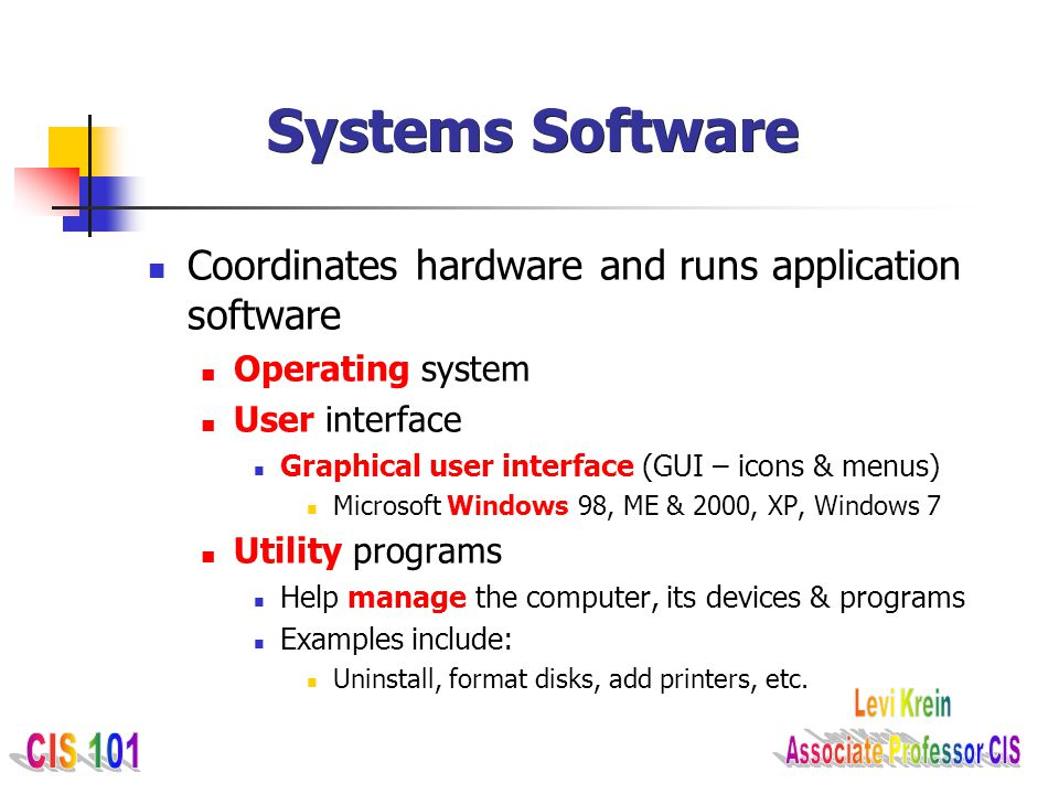 Systems Software Coordinates hardware and runs application software