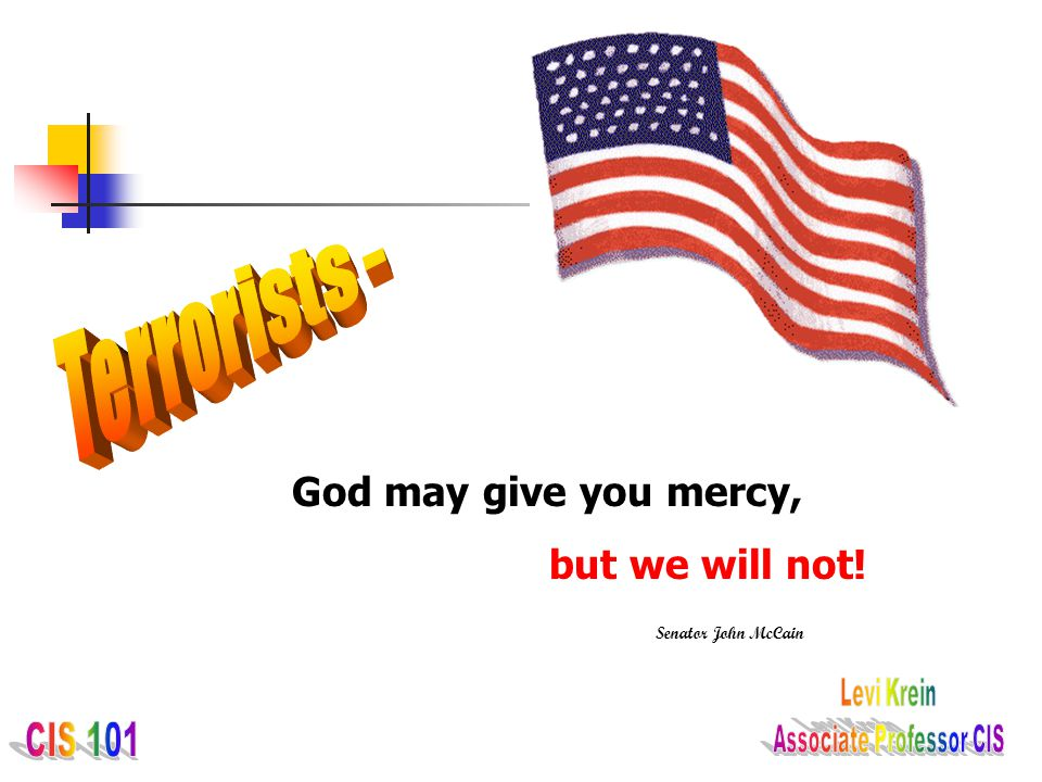 Terrorists - God may give you mercy, but we will not!