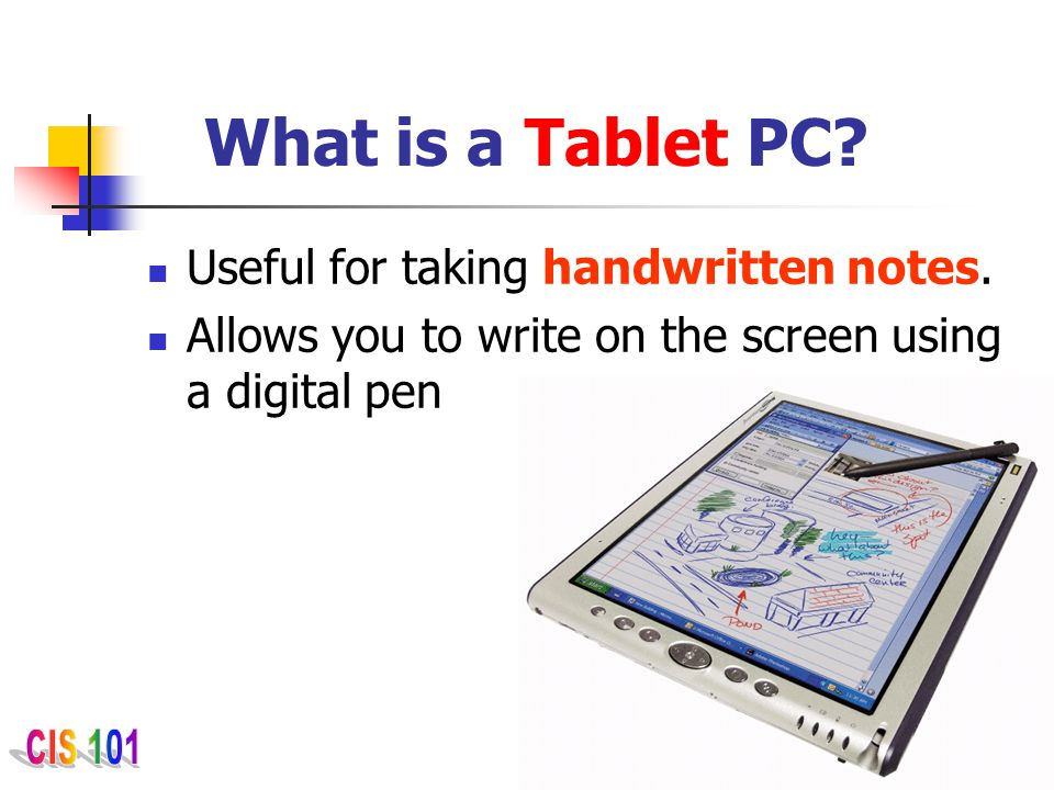 What is a Tablet PC Useful for taking handwritten notes.