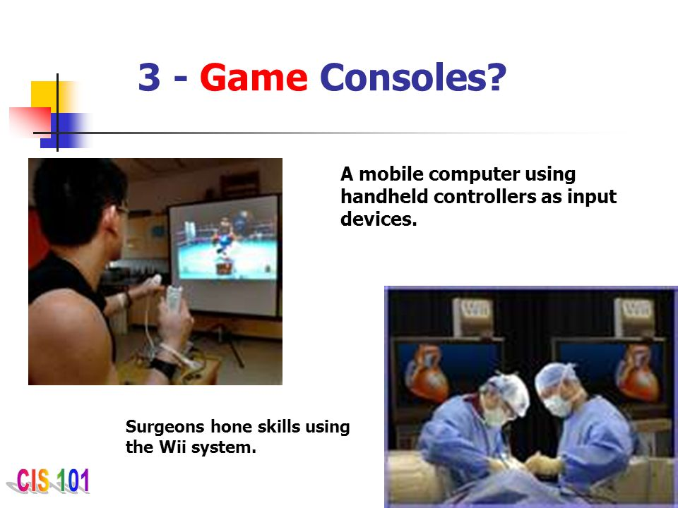 3 - Game Consoles. A mobile computer using handheld controllers as input devices.