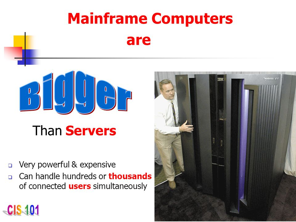 Mainframe Computers are Bigger Than Servers Very powerful & expensive