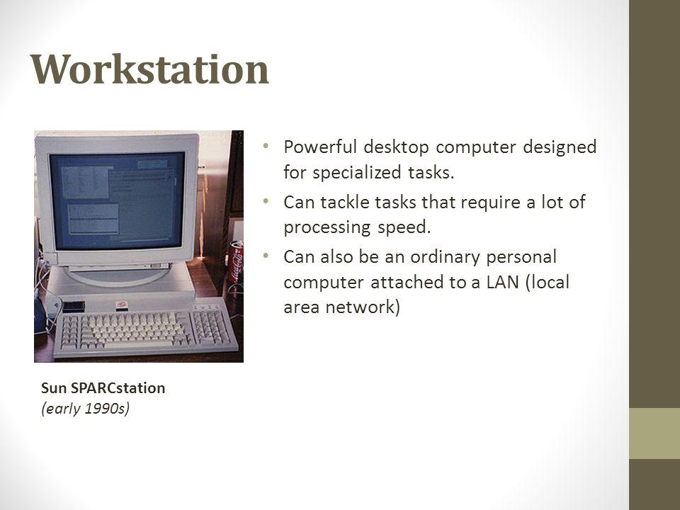 Workstation Powerful desktop computer designed for specialized tasks.