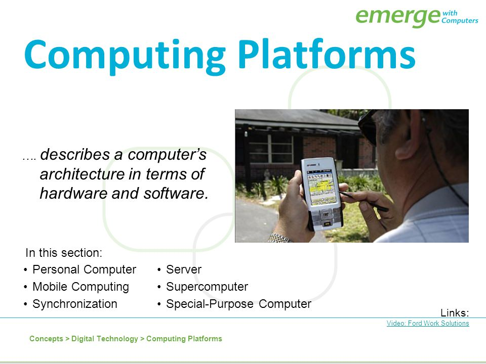 Computing Platforms …. describes a computer's architecture in terms of hardware and software. In this section: