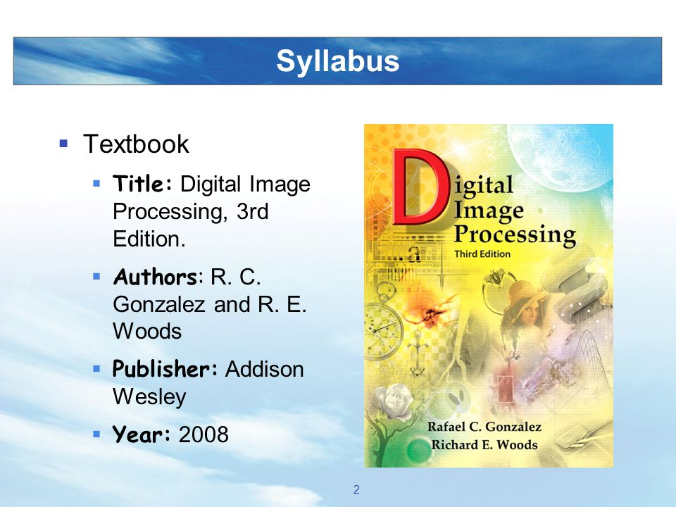 Syllabus Textbook Title: Digital Image Processing, 3rd Edition.