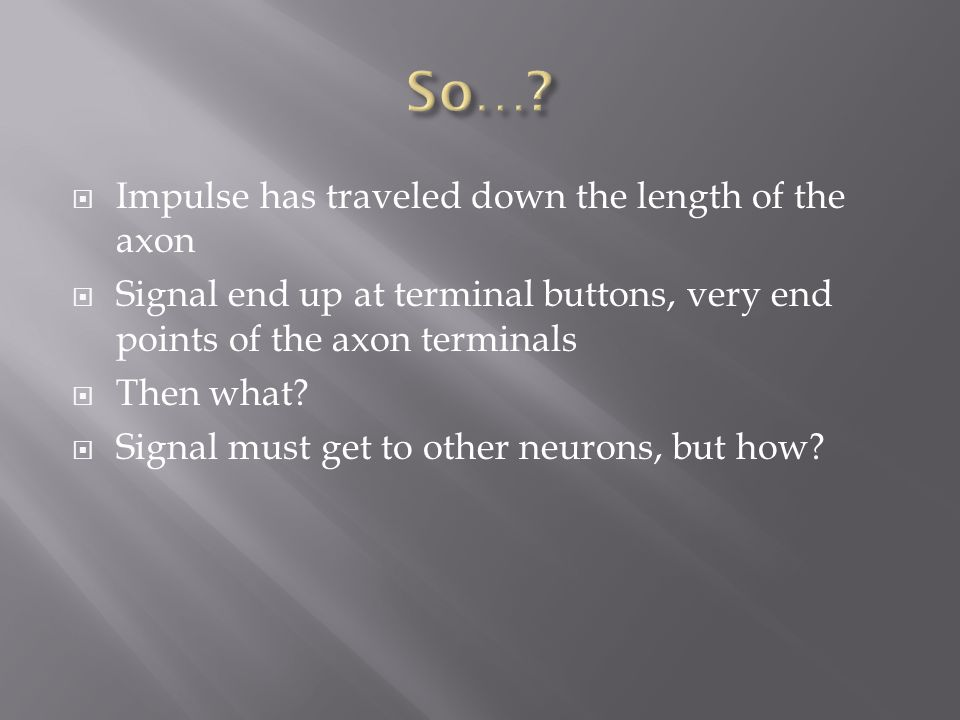 So… Impulse has traveled down the length of the axon