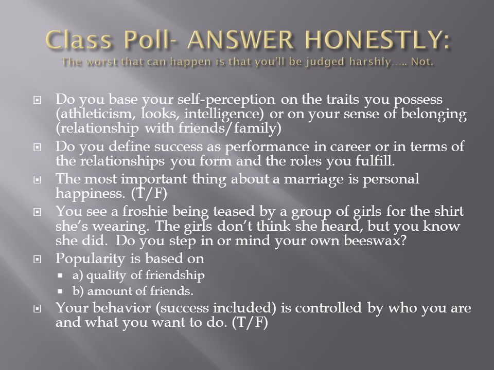 Class Poll- ANSWER HONESTLY: The worst that can happen is that you'll be judged harshly….. Not.