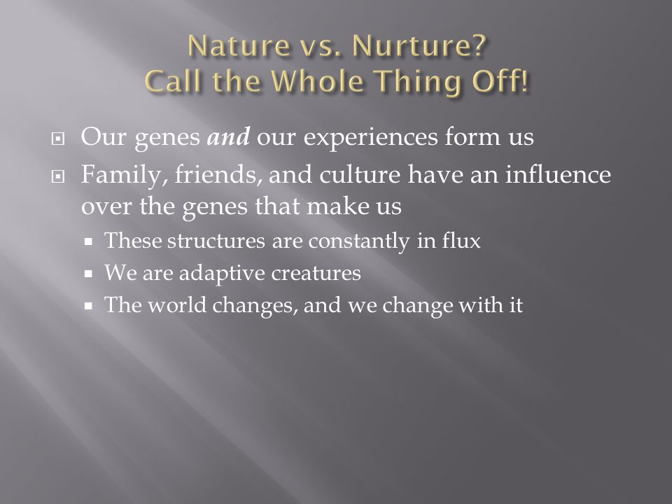 Nature vs. Nurture Call the Whole Thing Off!