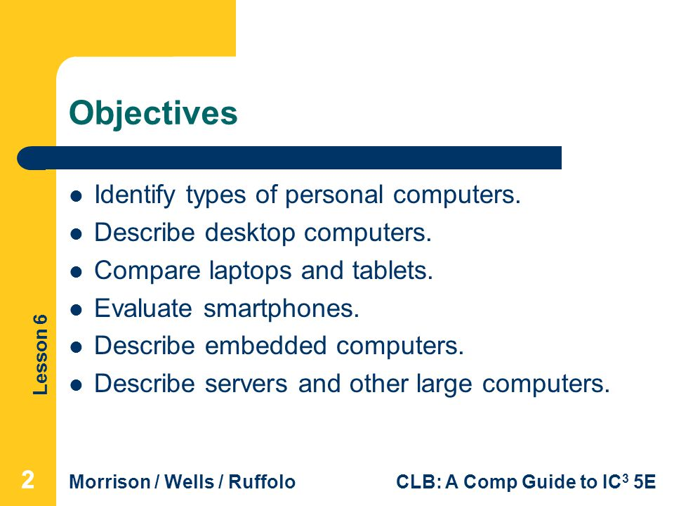 Objectives Identify types of personal computers.