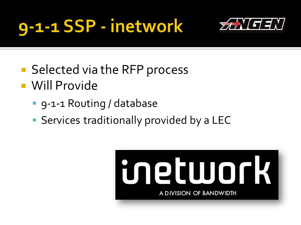 9-1-1 SSP - inetwork Selected via the RFP process Will Provide