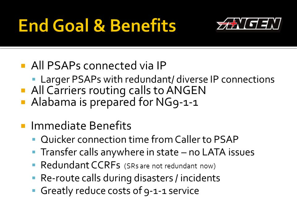 End Goal & Benefits All PSAPs connected via IP