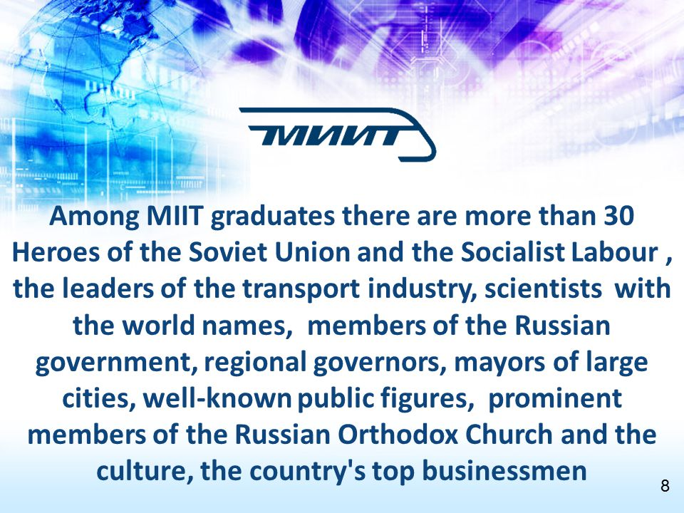 Among MIIT graduates there are more than 30 Heroes of the Soviet Union and the Socialist Labour , the leaders of the transport industry, scientists with the world names, members of the Russian government, regional governors, mayors of large cities, well-known public figures, prominent members of the Russian Orthodox Church and the culture, the country s top businessmen