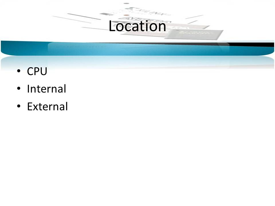 Location CPU Internal External