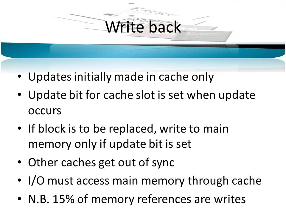 Write back Updates initially made in cache only