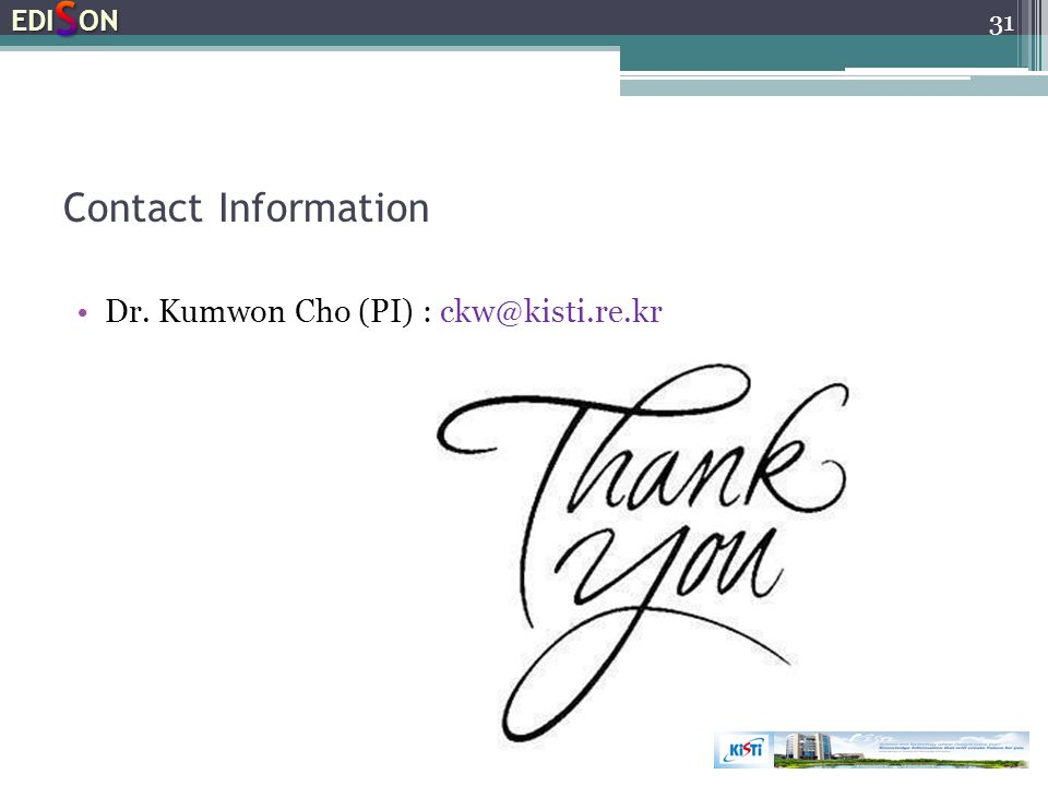 EDISON Contact Information Dr. Kumwon Cho (PI) : ckw@kisti.re.kr