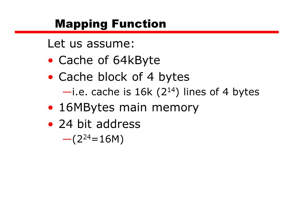 Mapping Function Let us assume: Cache of 64kByte