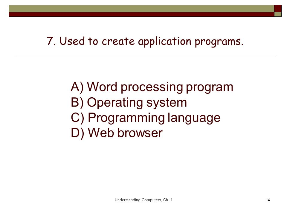 7. Used to create application programs.