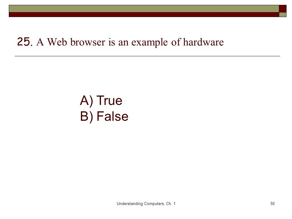 25. A Web browser is an example of hardware