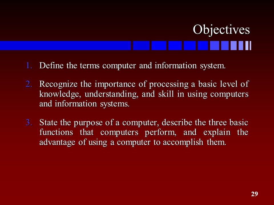 Objectives Define the terms computer and information system.
