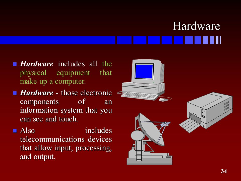 Hardware Hardware includes all the physical equipment that make up a computer.
