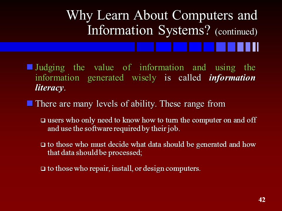 Why Learn About Computers and Information Systems (continued)
