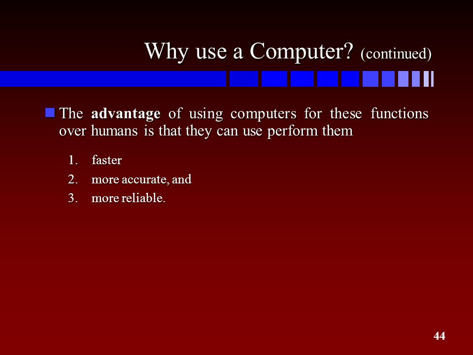 Why use a Computer (continued)