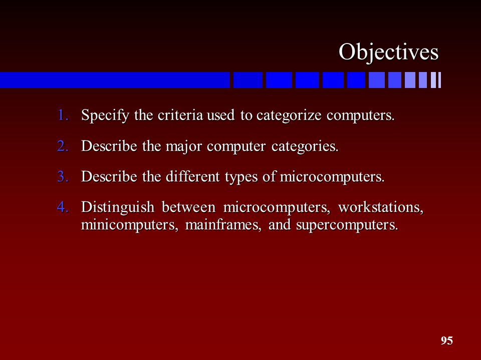 Objectives Specify the criteria used to categorize computers.