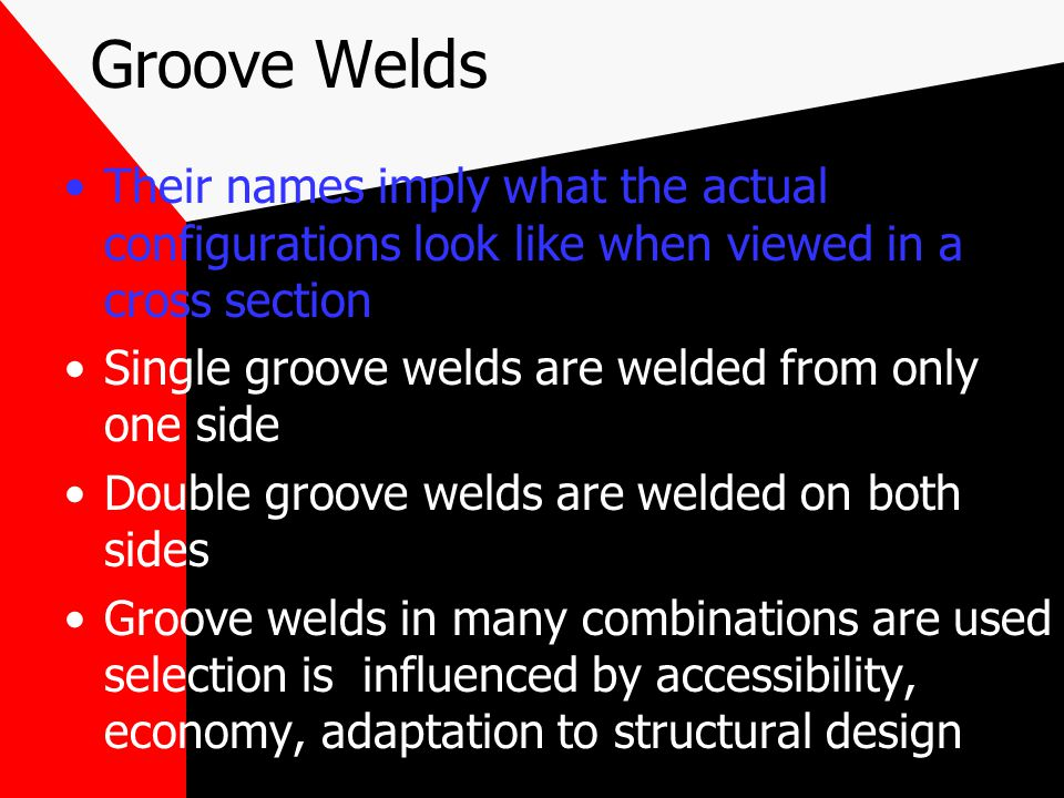 Groove Welds Their names imply what the actual configurations look like when viewed in a cross section.