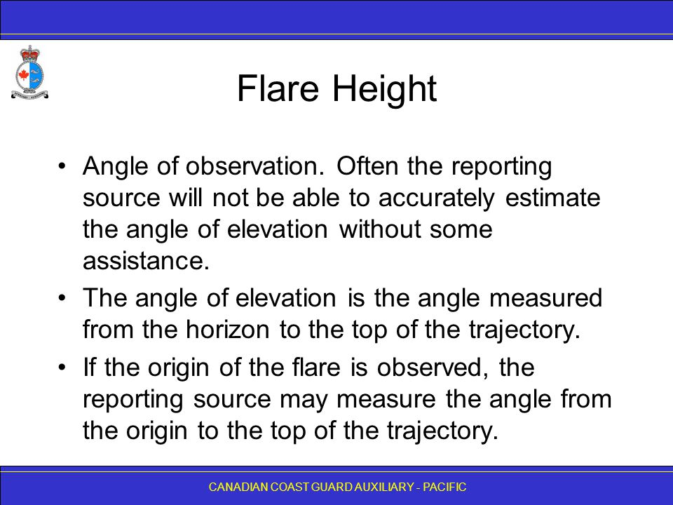 Flare Height Angle of observation. Often the reporting source will not be able to accurately estimate the angle of elevation without some assistance.