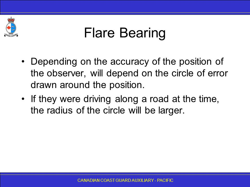 Flare Bearing Depending on the accuracy of the position of the observer, will depend on the circle of error drawn around the position.