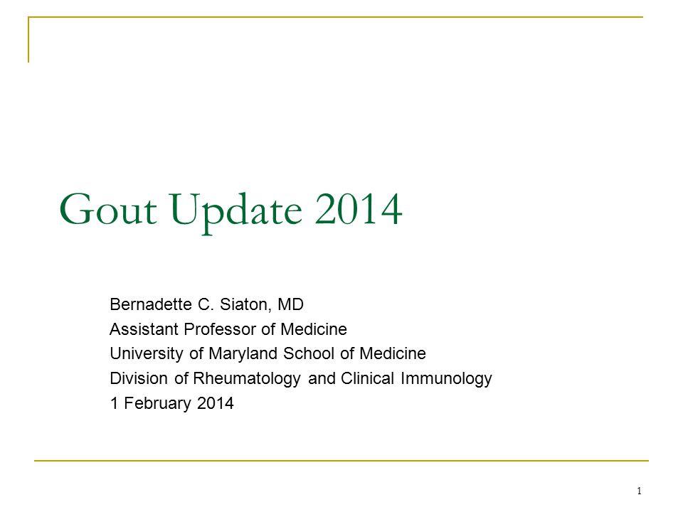Gout Update 2014 Bernadette C. Siaton, MD