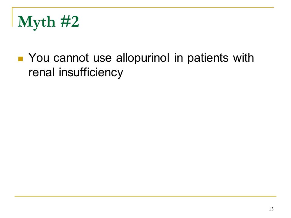 Myth #2 You cannot use allopurinol in patients with renal insufficiency