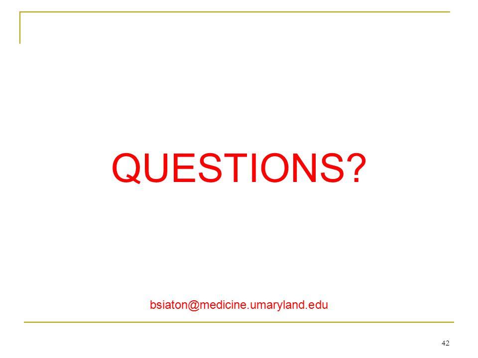 QUESTIONS bsiaton@medicine.umaryland.edu